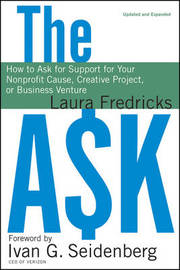 The Ask: How to Ask for Support for Your Nonprofit Cause, Creative Project, or Business Venture by Laura Fredricks