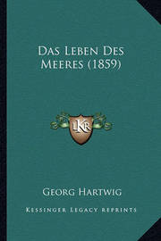 Das Leben Des Meeres (1859) by Georg Hartwig