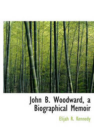 John B. Woodward, a Biographical Memoir by Elijah R. Kennedy