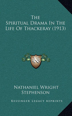 The Spiritual Drama in the Life of Thackeray (1913) by Nathaniel Wright Stephenson
