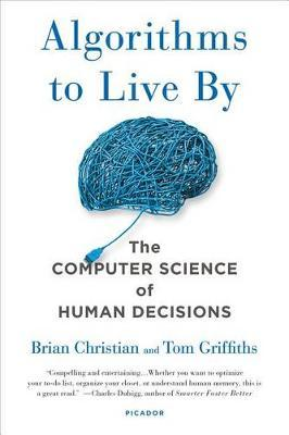 Algorithms to Live by by Tom Griffiths