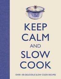 Keep Calm and Slow Cook by Barbara Dixon