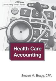 Health Care Accounting by Steven M. Bragg