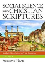 Social Science and the Christian Scriptures, Volume 3 by Anthony J Blasi