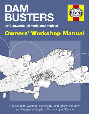 Haynes Dam Busters Owners Workshop Manual by Iain Murray