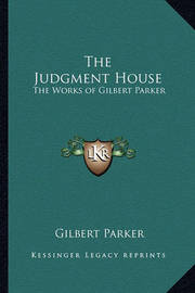 The Judgment House: The Works of Gilbert Parker by Gilbert Parker