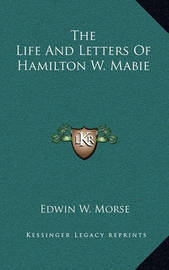 The Life and Letters of Hamilton W. Mabie by Edwin W Morse