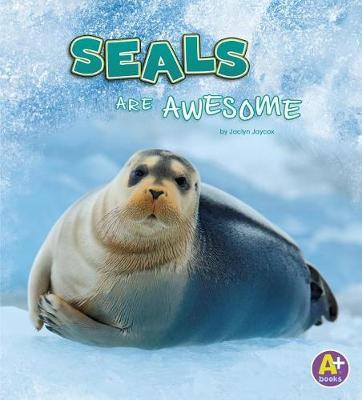 Seals are Awesome (Polar Animals) by Jaclyn Jaycox