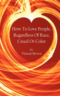 How to Love People, Regardless of Race, Creed or Color by Firman Brown image