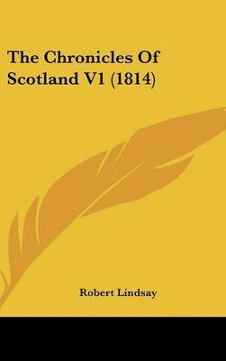 The Chronicles of Scotland V1 (1814) by Robert Lindsay (Reader in Diabetes & Endocrinology, British Heart Foundation Glasgow Cardiovascular Research Centre, University of Glasgow, UK)