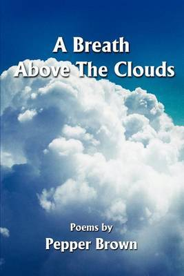 A Breath Above the Clouds: Poems by by Pepper Brown image