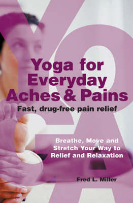 Yoga For Everyday Aches and Pains by Fred Miller