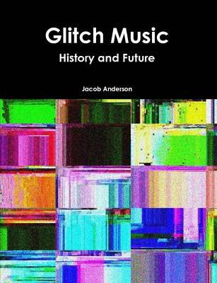 Glitch Music: History and Future by Jacob Anderson image