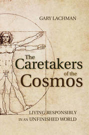 The Caretakers of the Cosmos by Gary Lachman