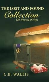 The Lost and Found Collection by C B Wallis