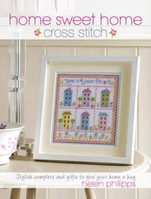 Home Sweet Home Cross Stitch by Helen Philipps