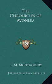 The Chronicles of Avonlea by Lucy Maud Montgomery