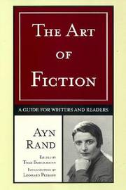 The Art of Fiction: a Guide for Writers and Readers by Ayn Rand
