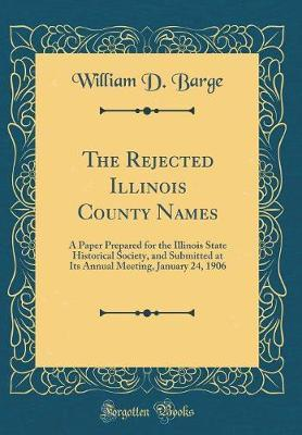 The Rejected Illinois County Names by William D Barge
