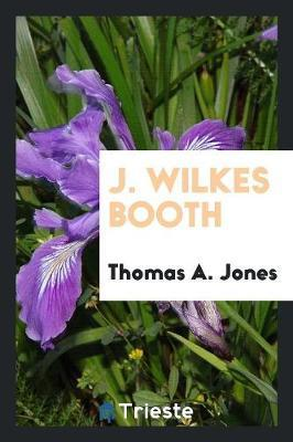J. Wilkes Booth by Thomas A Jones image