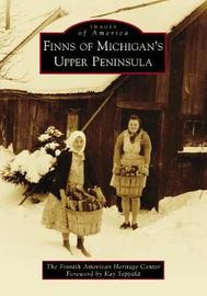 Finns of Michigan's Upper Peninsula by Finnish American Heritage Center