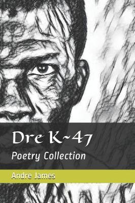 Dre K 47 by Andre W James Dre