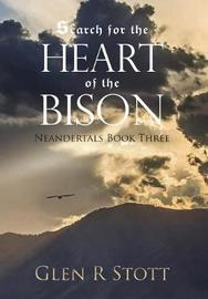 Search for the Heart of the Bison by Glen R Stott