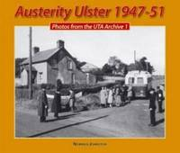 Austerity Ulster, 1947-51: Photos from the UTA Archive: v. 1 by Norman Johnston image