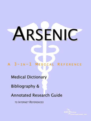 Arsenic - A Medical Dictionary, Bibliography, and Annotated Research Guide to Internet References