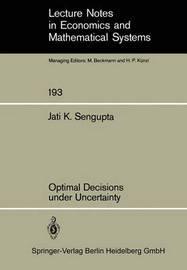 Optimal Decisions under Uncertainty by J K Sengupta