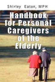 Handbook for Personal Caregivers of the Elderly by Shirley Eaton