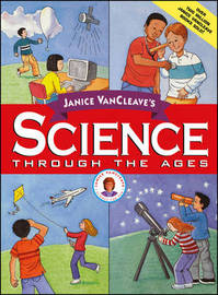Janice VanCleave's Science Through the Ages by Janice Vancleave