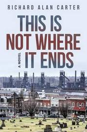 This Is Not Where It Ends by Richard Alan Carter