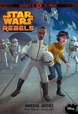 Star Wars Rebels Servants of the Empire: Imperial Justice by Jason Fry image
