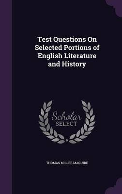 Test Questions on Selected Portions of English Literature and History by Thomas Miller Maguire image