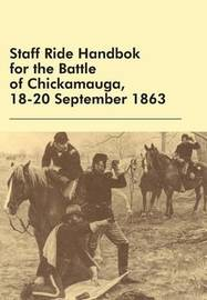 Staff Ride Handbok for the Battle of Chickamauga, 18-20 September 1863 by William Robertson