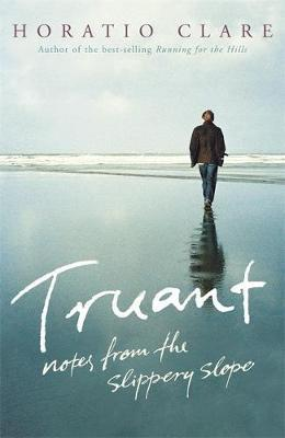 Truant by Horatio Clare
