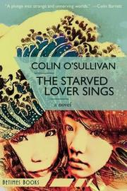 The Starved Lover Sings by Colin O'Sullivan image