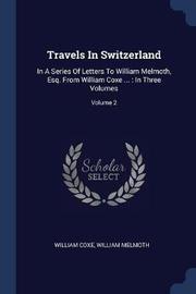 Travels in Switzerland by William Coxe
