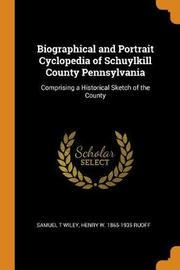 Biographical and Portrait Cyclopedia of Schuylkill County Pennsylvania by Samuel T Wiley