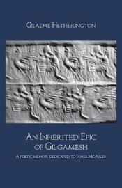 An Inherited Epic of Gilgamesh by Graeme Hetherington