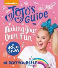 JoJo's Guide to Making Your Own Fun by JoJo Siwa