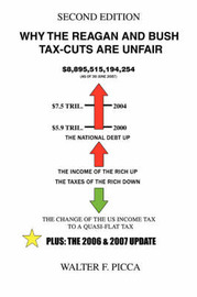 Why the Reagan and Bush Tax-Cuts Are Unfair: Second Edition by Walter F Picca