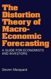 The Distortion Theory of Macroeconomic Forecasting by Steven Marquard