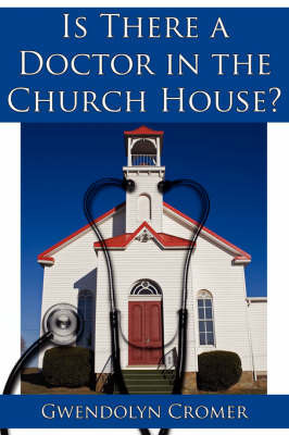 Is There a Doctor in the Church House? by Gwendolyn Cromer