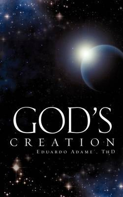 God's Creation by ThD Eduardo Adame