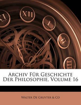 Archiv Fr Geschichte Der Philosophie, Volume 16 by Walter De Gruyter & Co