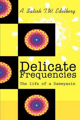 Delicate Frequencies: The Life of a Sannyasin by Tobias Edelberg image