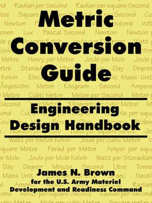 Metric Conversion Guide: Engineering Design Handbook by James, N. Brown