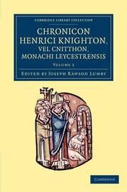Chronicon Henrici Knighton vel Cnitthon, Monachi Leycestrensis 2 Volume Set Chronicon Henrici Knighton vel Cnitthon, Monachi Leycestrensis: Volume 1 by Henry Knighton